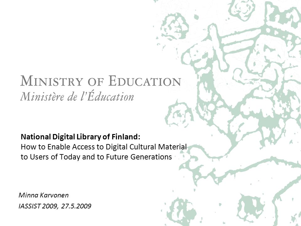 National Digital Library of Finland: How to Enable Access to Digital Cultural Material to Users of Today and to Future Generations Minna Karvonen IASSIST 2009,