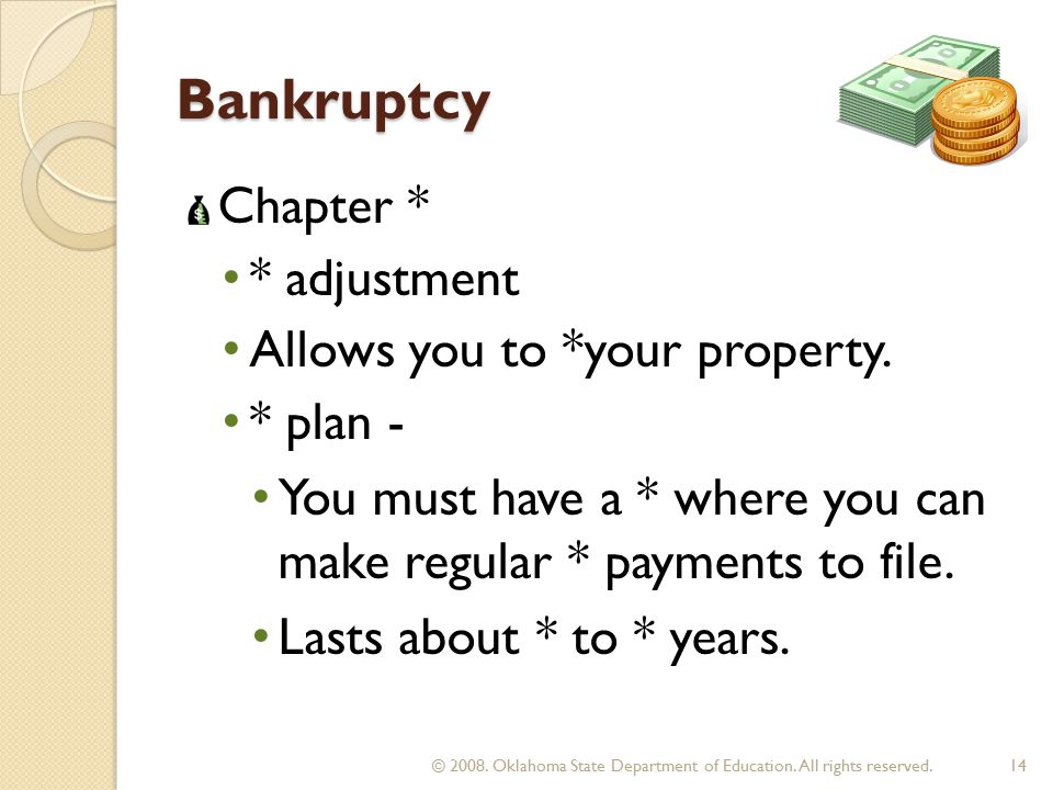 Bankruptcy Chapter * * adjustment Allows you to *your property.