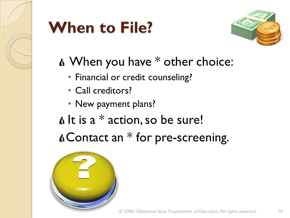 When to File. When you have * other choice: Financial or credit counseling.