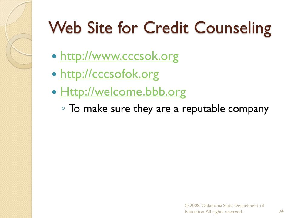 Web Site for Credit Counseling ◦ To make sure they are a reputable company © 2008.