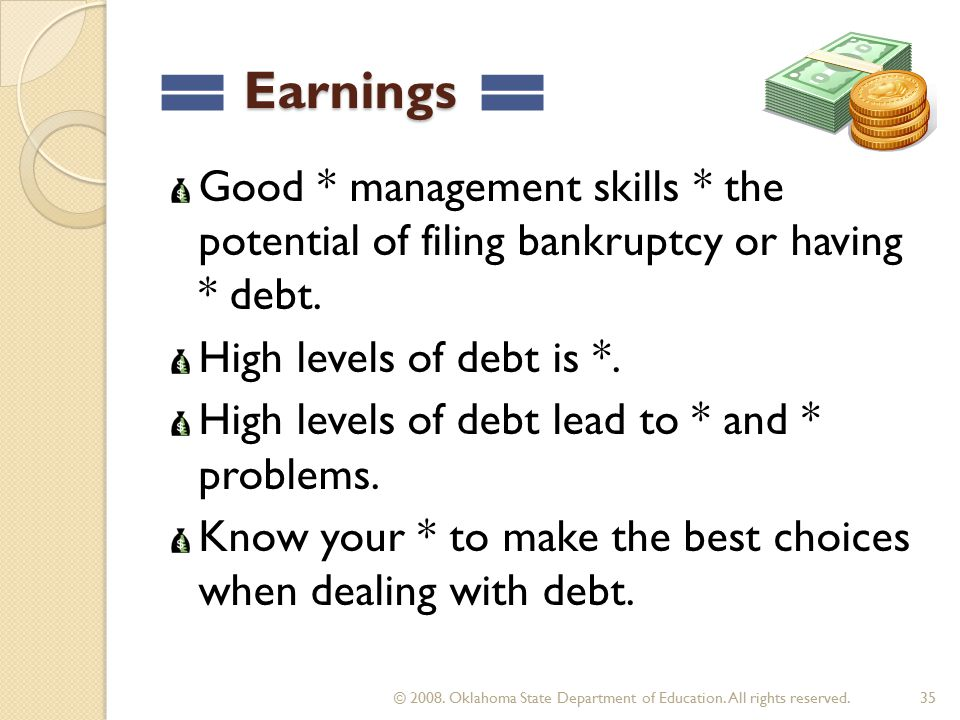 Earnings Earnings Good * management skills * the potential of filing bankruptcy or having * debt.