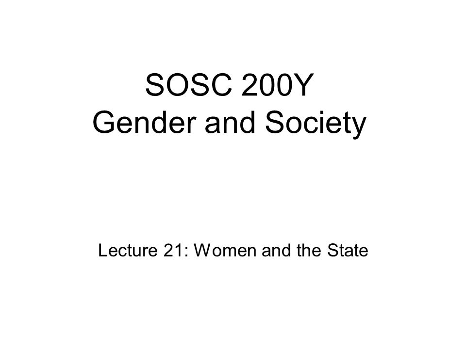 SOSC 200Y Gender and Society Lecture 21: Women and the State
