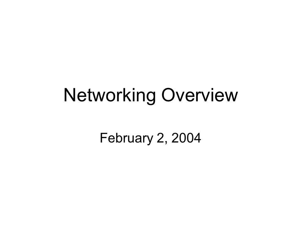 Networking Overview February 2, 2004