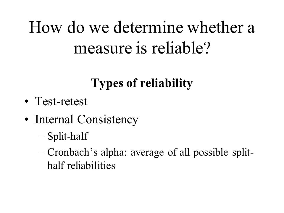 How do we determine whether a measure is reliable.