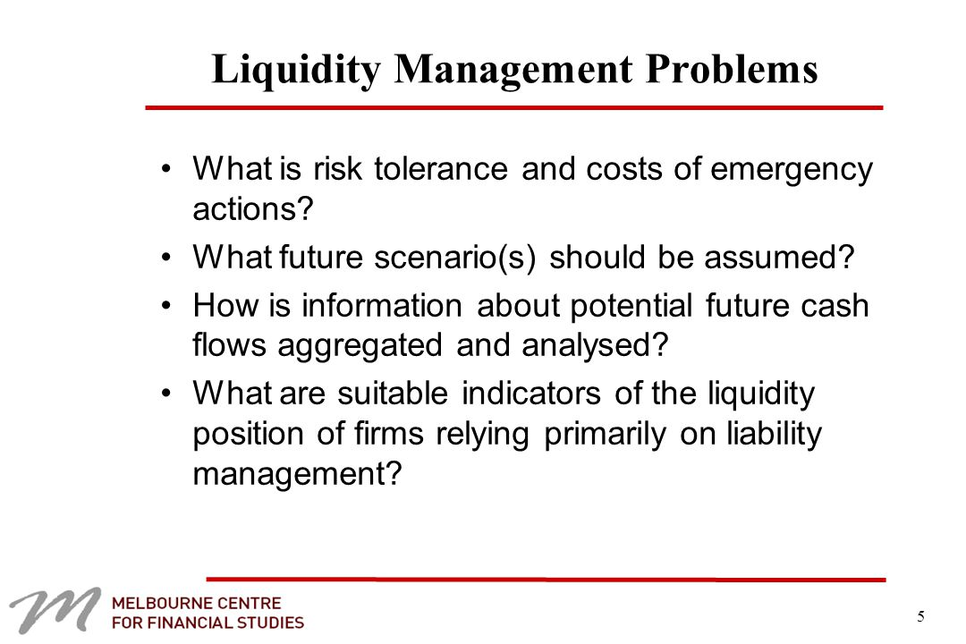 5 Liquidity Management Problems What is risk tolerance and costs of emergency actions.