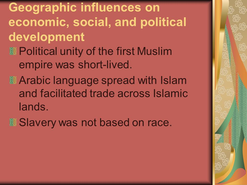 Geographic influences on economic, social, and political development Political unity of the first Muslim empire was short-lived.