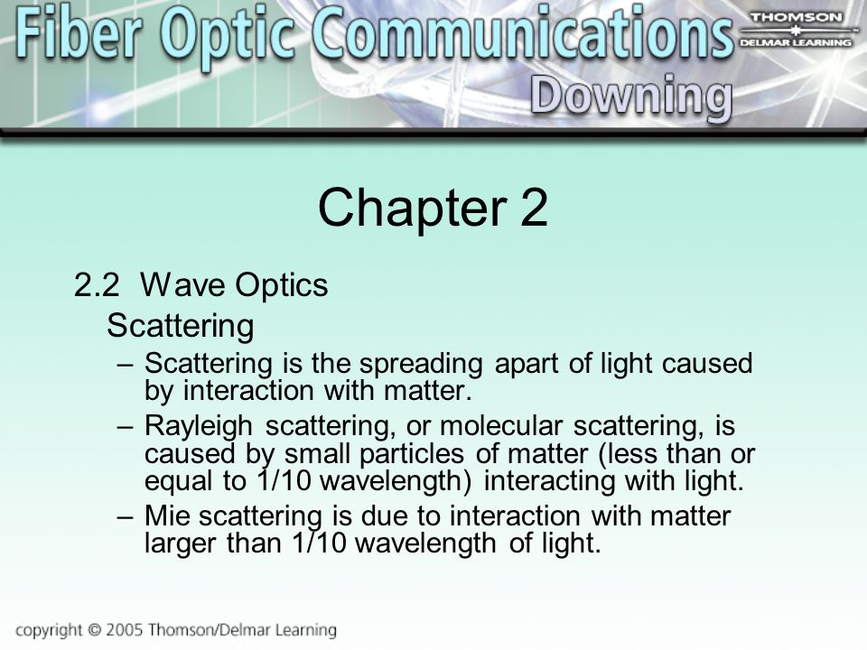 Chapter Wave Optics Scattering –Scattering is the spreading apart of light caused by interaction with matter.