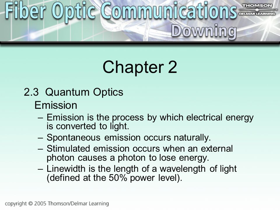 Chapter Quantum Optics Emission –Emission is the process by which electrical energy is converted to light.