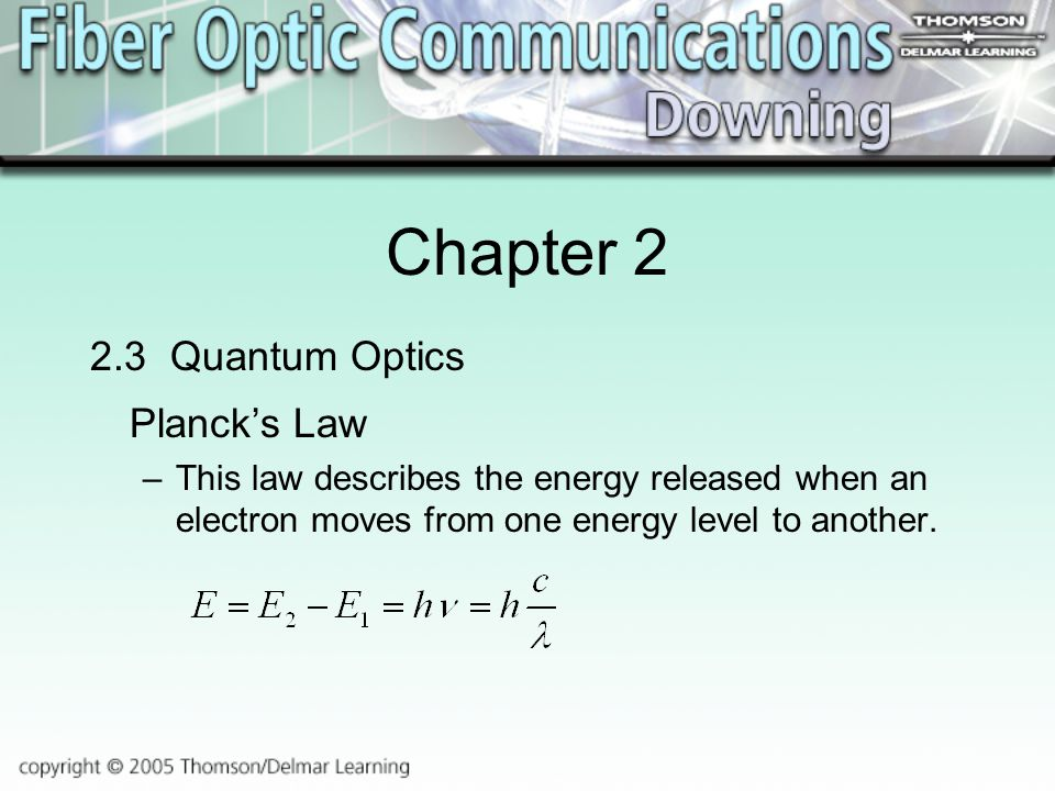 Chapter Quantum Optics Planck's Law –This law describes the energy released when an electron moves from one energy level to another.