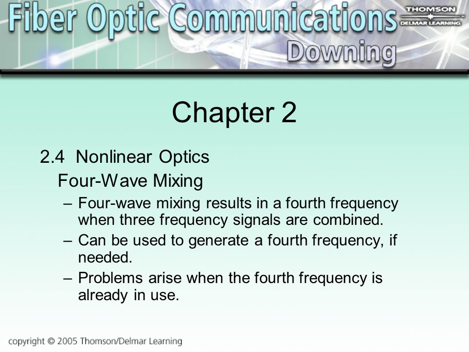 Chapter Nonlinear Optics Four-Wave Mixing –Four-wave mixing results in a fourth frequency when three frequency signals are combined.