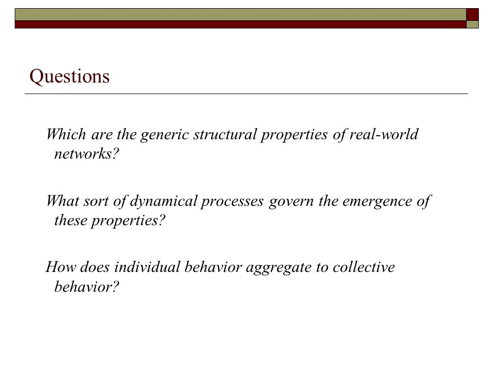 Questions Which are the generic structural properties of real-world networks.