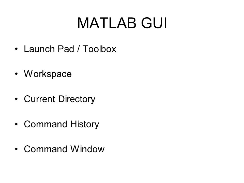 MATLAB GUI Launch Pad / Toolbox Workspace Current Directory Command History Command Window