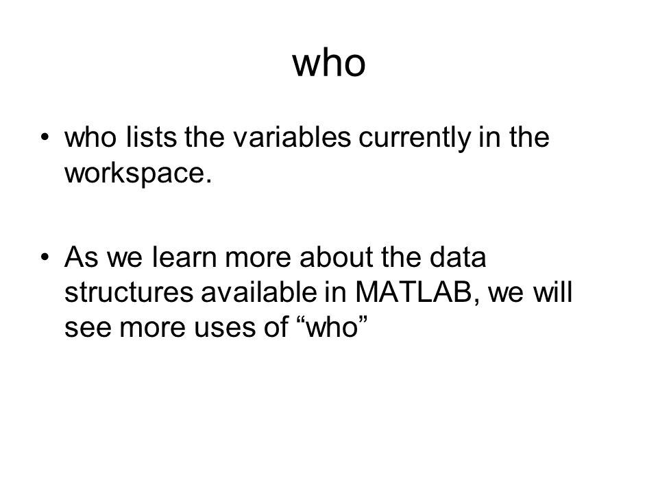 who who lists the variables currently in the workspace.