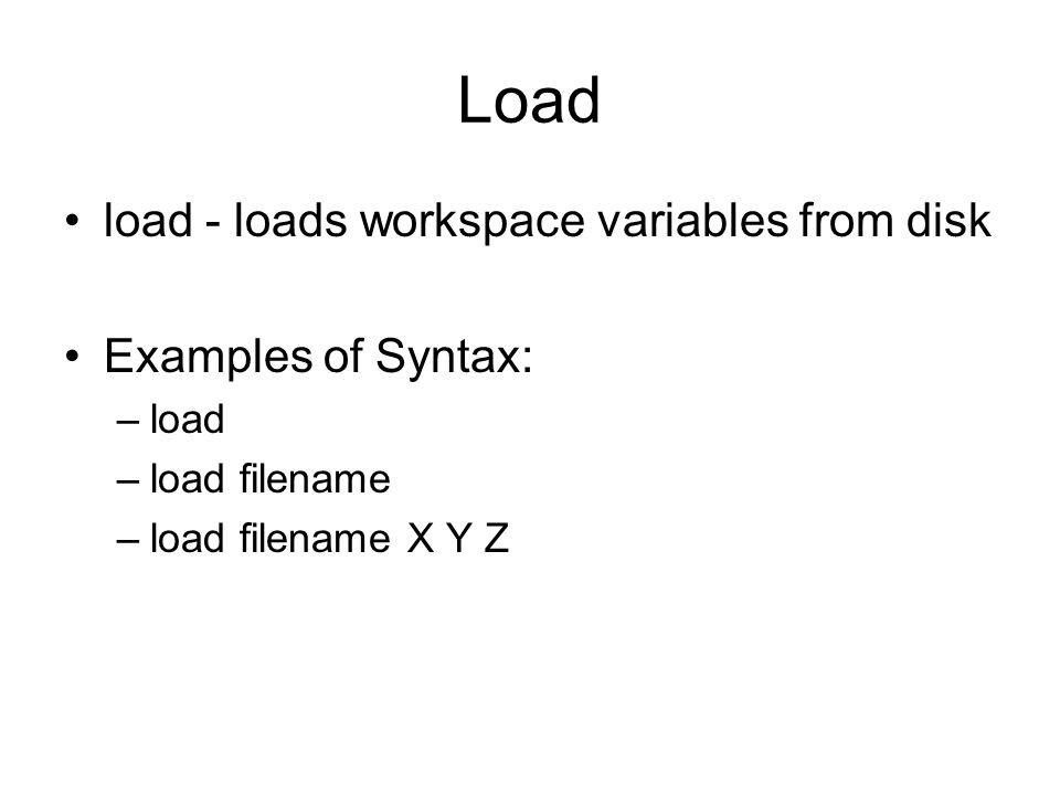 Load load - loads workspace variables from disk Examples of Syntax: –load –load filename –load filename X Y Z