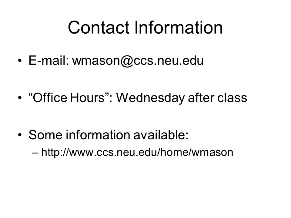 Contact Information   Office Hours : Wednesday after class Some information available: –