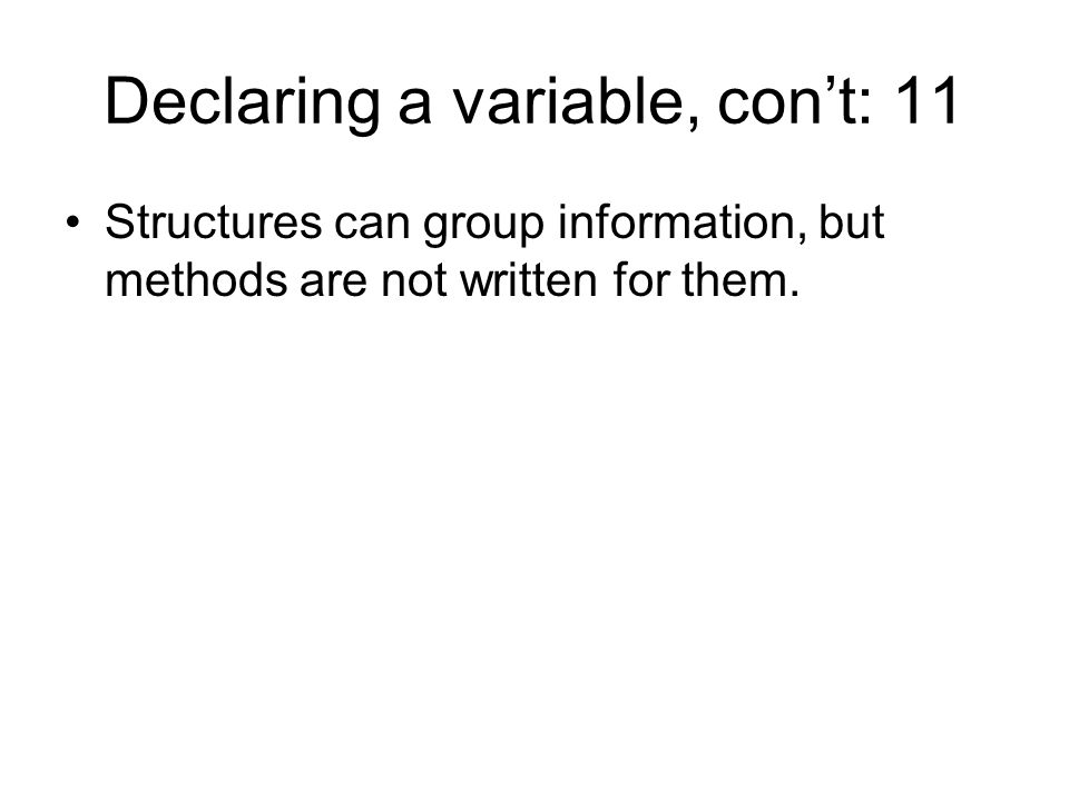 Declaring a variable, con't: 11 Structures can group information, but methods are not written for them.