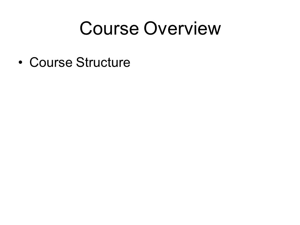 Course Overview Course Structure