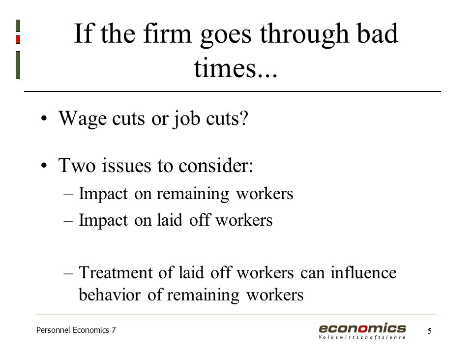 Personnel Economics 7 5 If the firm goes through bad times...