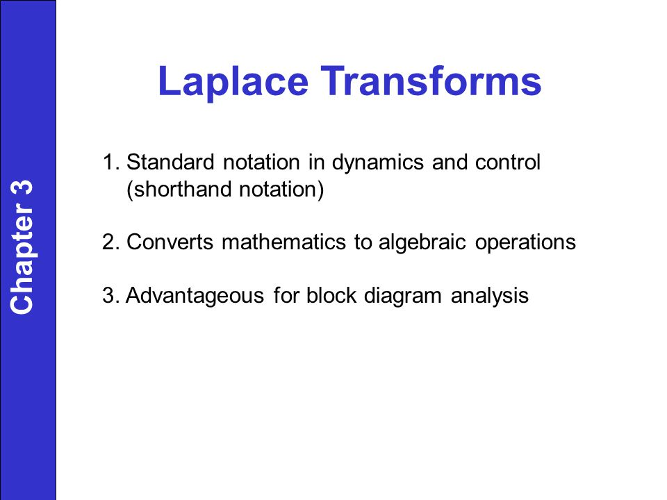 Laplace Transforms 1. Standard notation in dynamics and control (shorthand notation) 2.