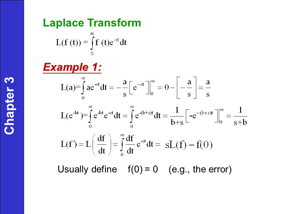 Laplace Transform Example 1: Usually define f(0) = 0 (e.g., the error) Chapter 3