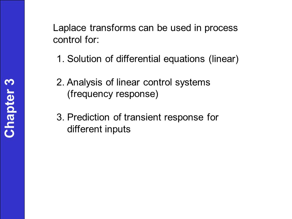 Laplace transforms can be used in process control for: 1.