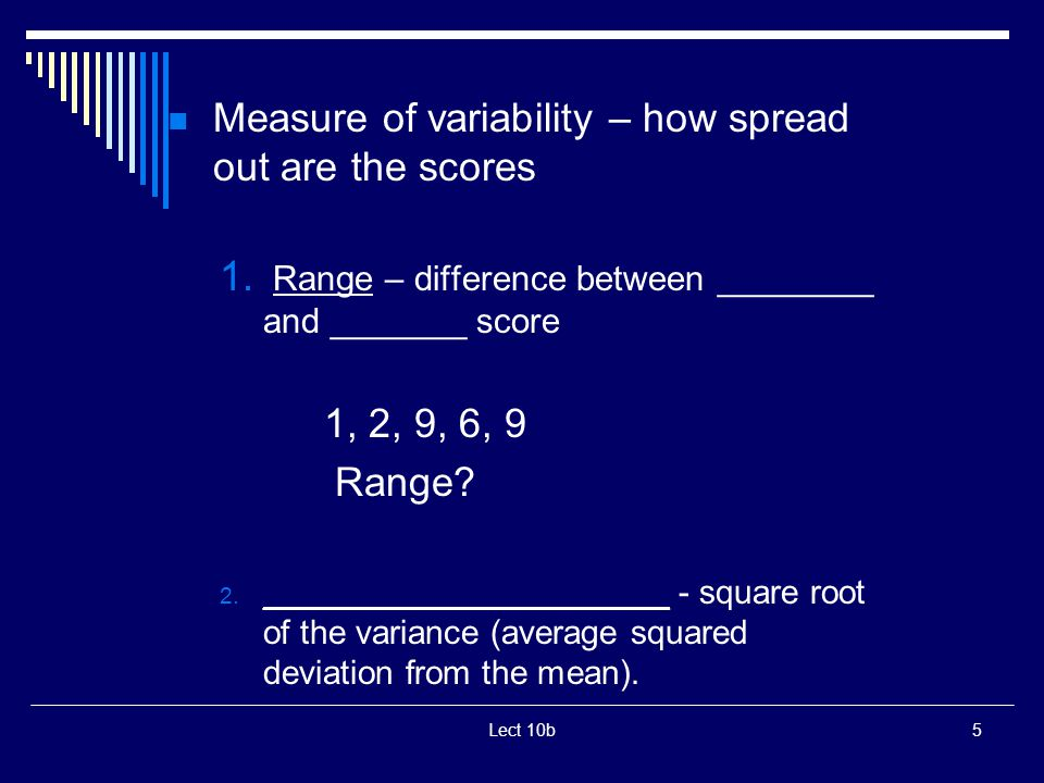 Lect 10b5 Measure of variability – how spread out are the scores 1.