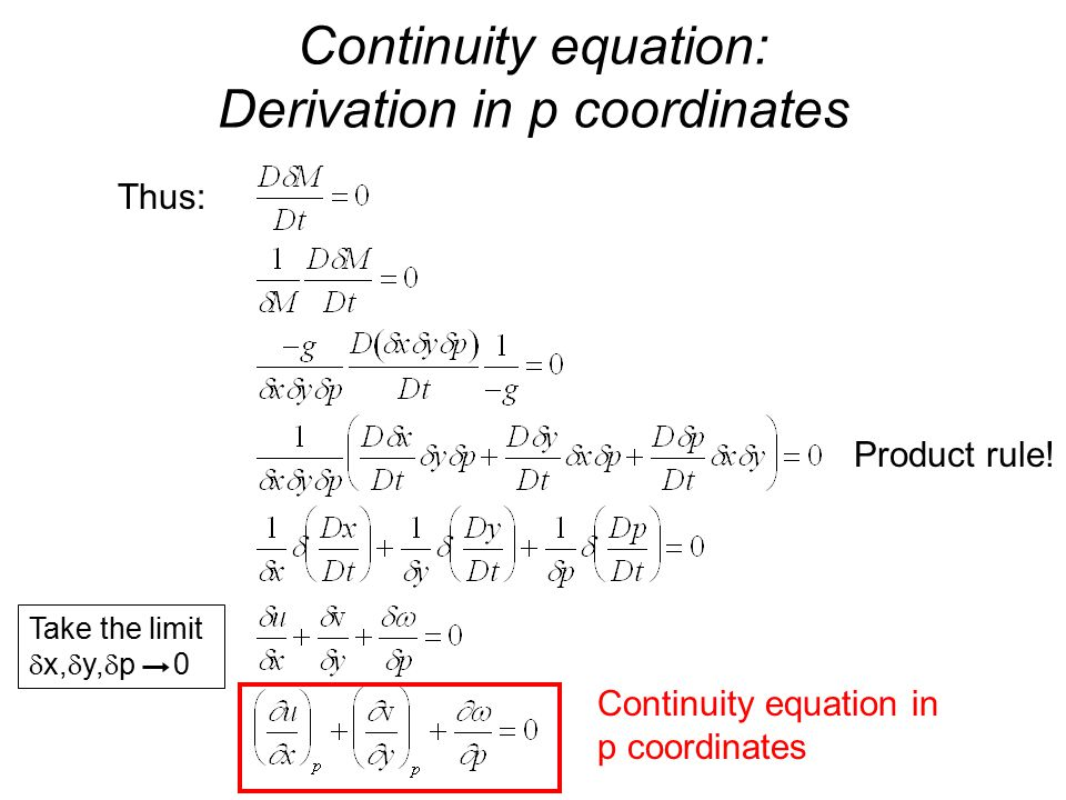 Continuity equation: Derivation in p coordinates Thus: Take the limit  x,  y,  p 0 Continuity equation in p coordinates Product rule!