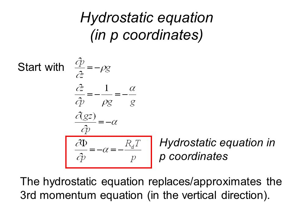 Hydrostatic equation (in p coordinates) Hydrostatic equation in p coordinates Start with The hydrostatic equation replaces/approximates the 3rd momentum equation (in the vertical direction).