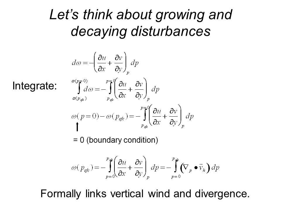 Let's think about growing and decaying disturbances Formally links vertical wind and divergence.