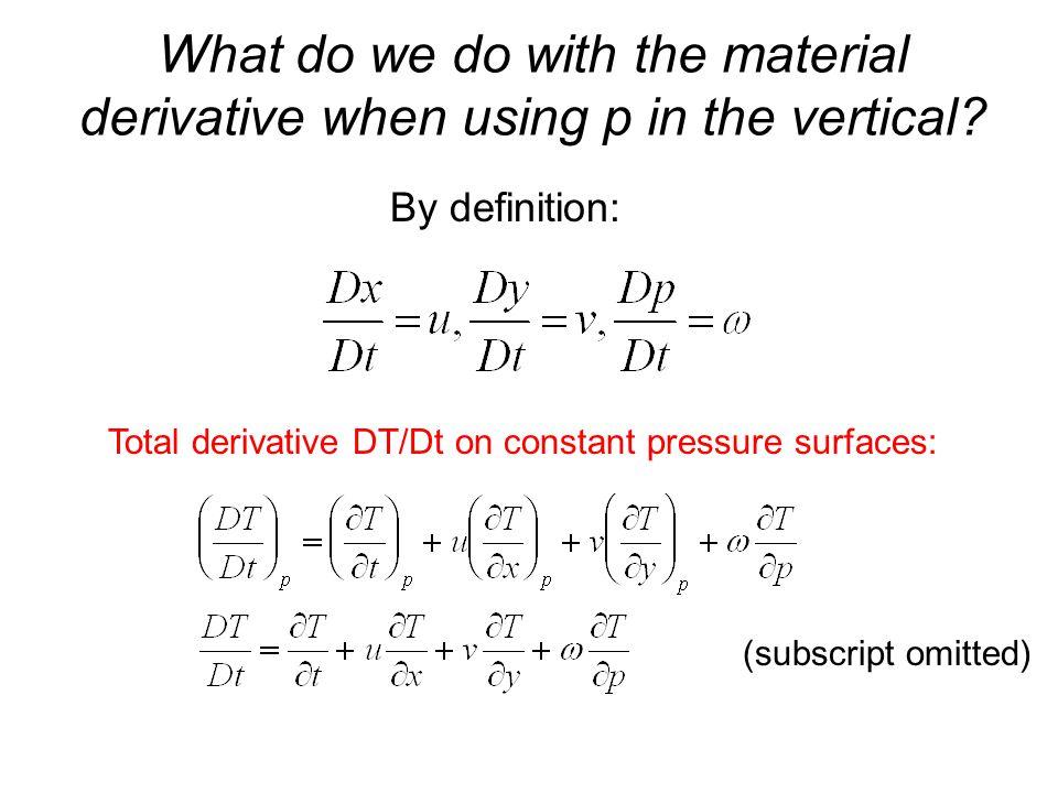 What do we do with the material derivative when using p in the vertical.