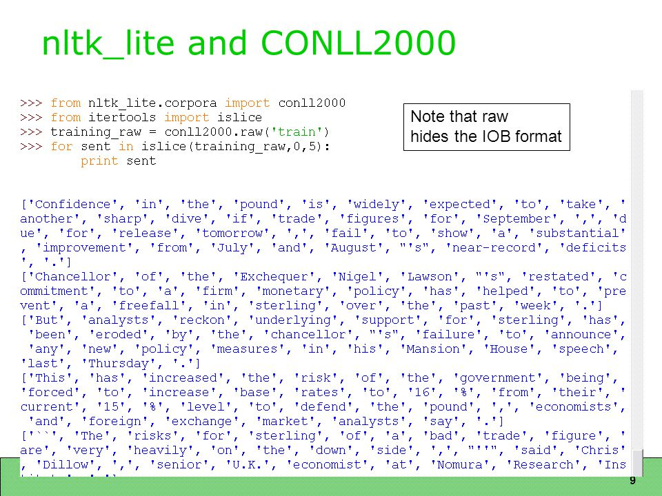 9 nltk_lite and CONLL2000 Note that raw hides the IOB format