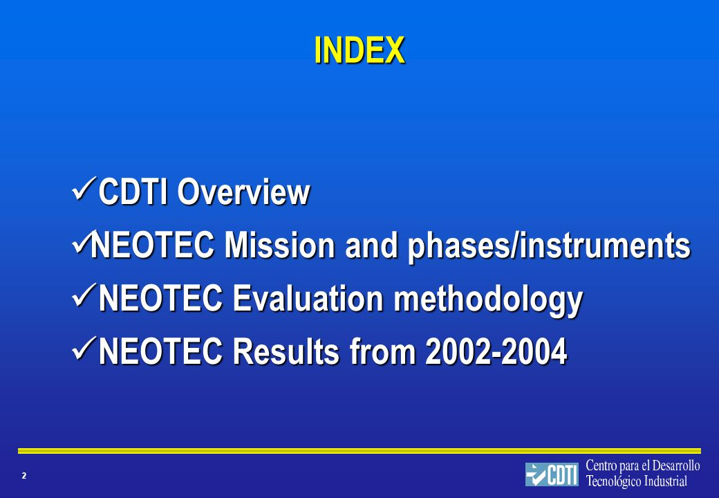 2 INDEX CDTI Overview CDTI Overview NEOTEC Mission and phases/instruments NEOTEC Mission and phases/instruments NEOTEC Evaluation methodology NEOTEC Evaluation methodology NEOTEC Results from NEOTEC Results from