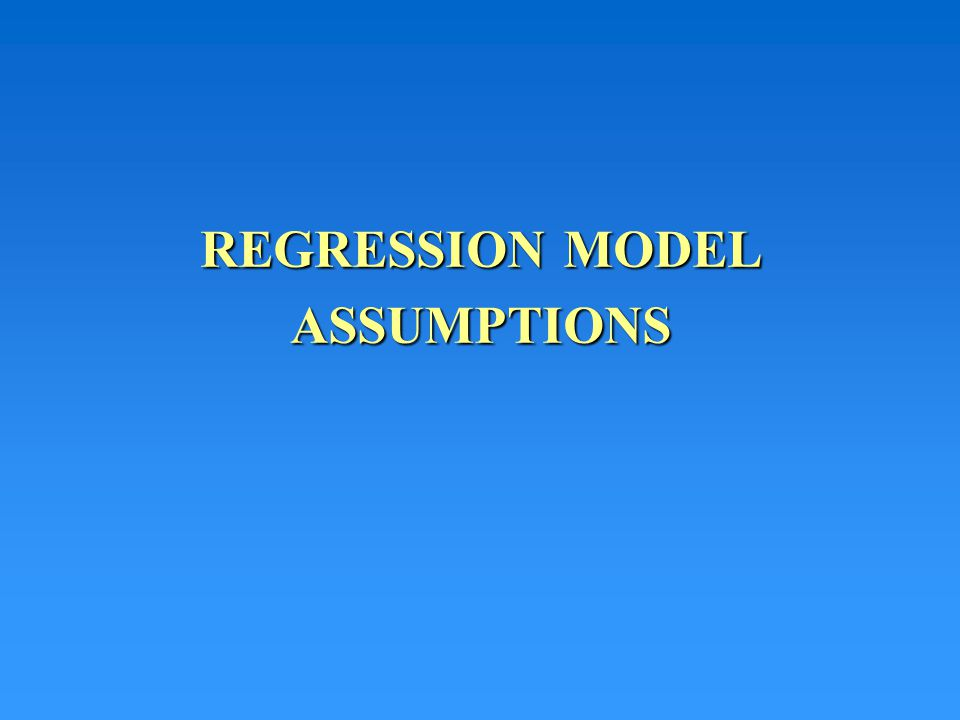 REGRESSION MODEL ASSUMPTIONS