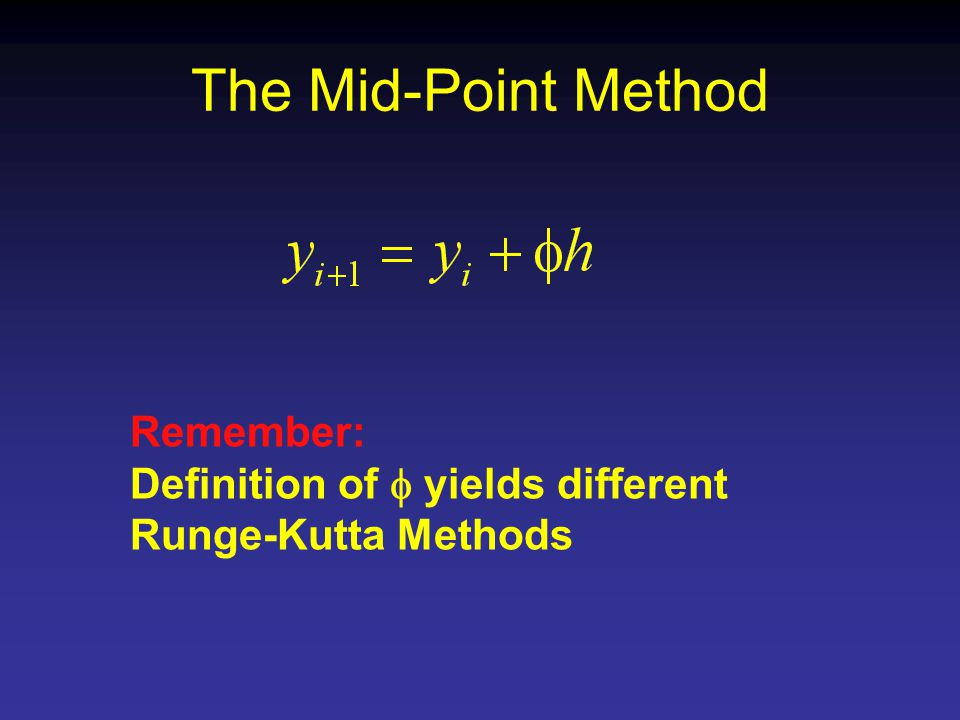 The Mid-Point Method Remember: Definition of  yields different Runge-Kutta Methods
