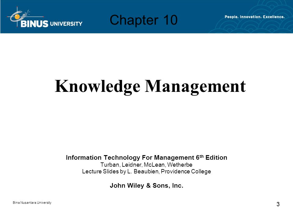 Bina Nusantara University 3 Chapter 10 Information Technology For Management 6 th Edition Turban, Leidner, McLean, Wetherbe Lecture Slides by L.