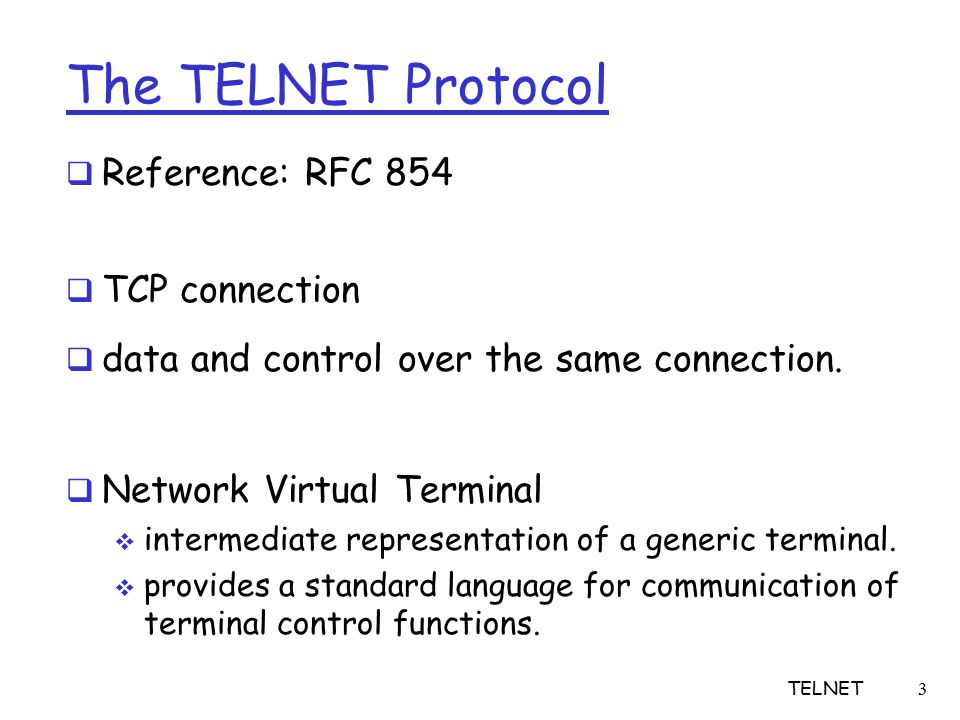 3 The TELNET Protocol  Reference: RFC 854  TCP connection  data and control over the same connection.
