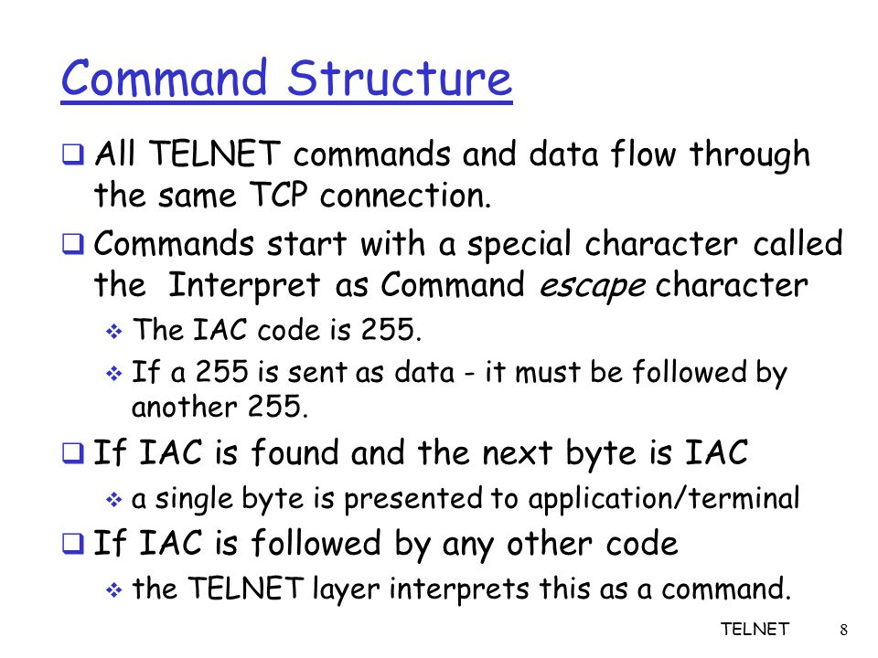 8 Command Structure  All TELNET commands and data flow through the same TCP connection.