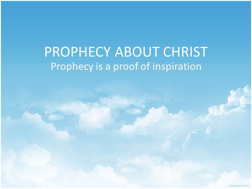 PROPHECY ABOUT CHRIST Prophecy is a proof of inspiration