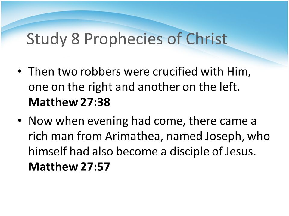 Study 8 Prophecies of Christ Then two robbers were crucified with Him, one on the right and another on the left.