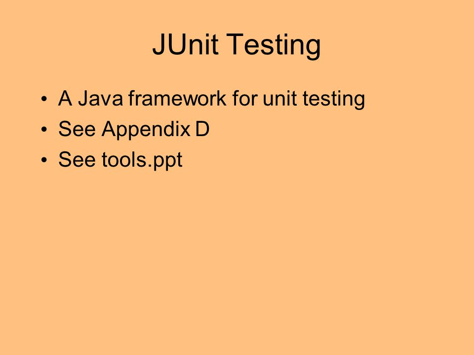 JUnit Testing A Java framework for unit testing See Appendix D See tools.ppt