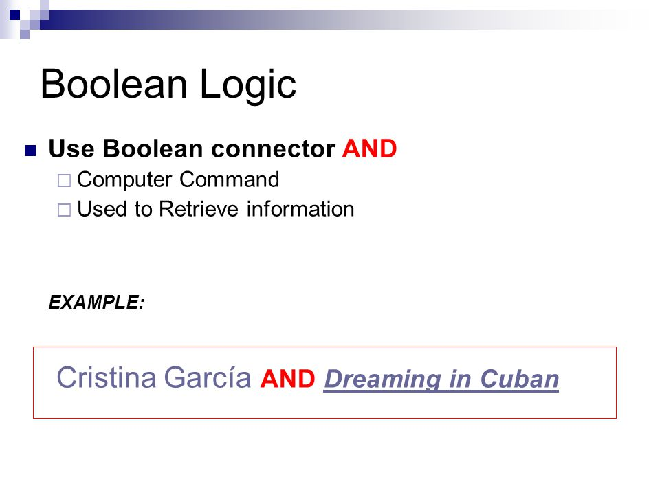 Boolean Logic Use Boolean connector AND  Computer Command  Used to Retrieve information EXAMPLE: Cristina García AND Dreaming in Cuban
