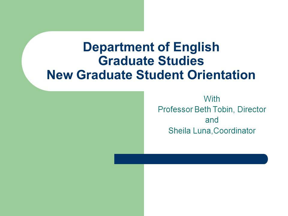 Department of English Graduate Studies New Graduate Student Orientation With Professor Beth Tobin, Director and Sheila Luna,Coordinator