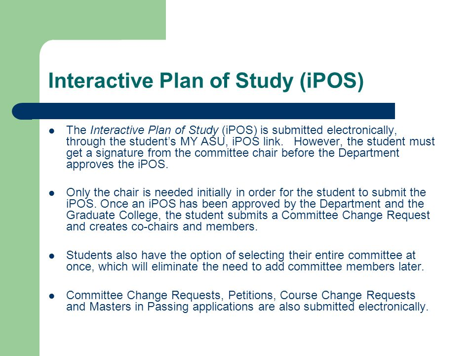 Interactive Plan of Study (iPOS) The Interactive Plan of Study (iPOS) is submitted electronically, through the student's MY ASU, iPOS link.