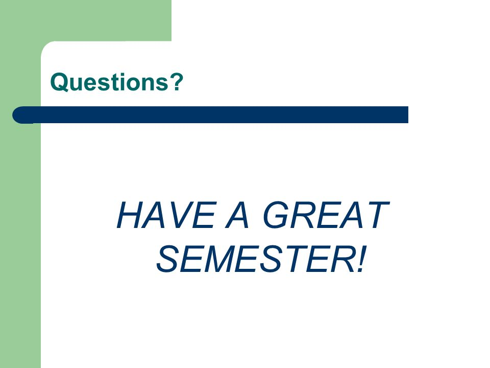 Questions HAVE A GREAT SEMESTER!