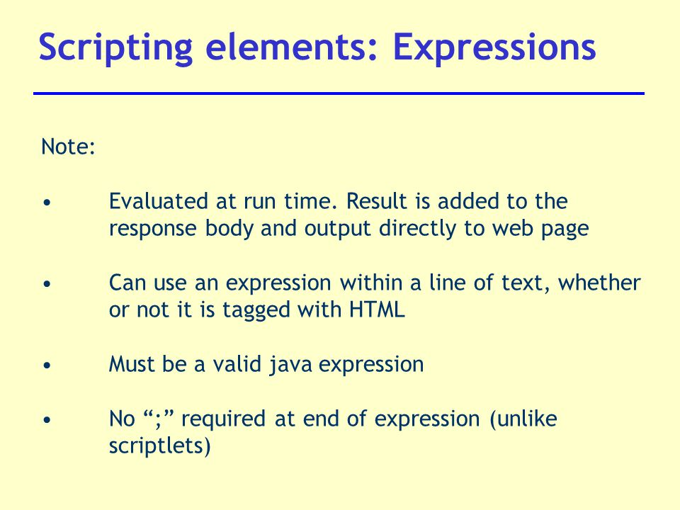 Scripting elements: Expressions Note: Evaluated at run time.