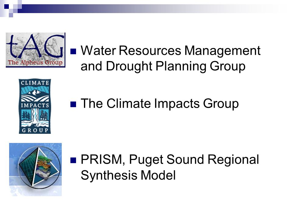 Water Resources Management and Drought Planning Group The Climate Impacts Group PRISM, Puget Sound Regional Synthesis Model