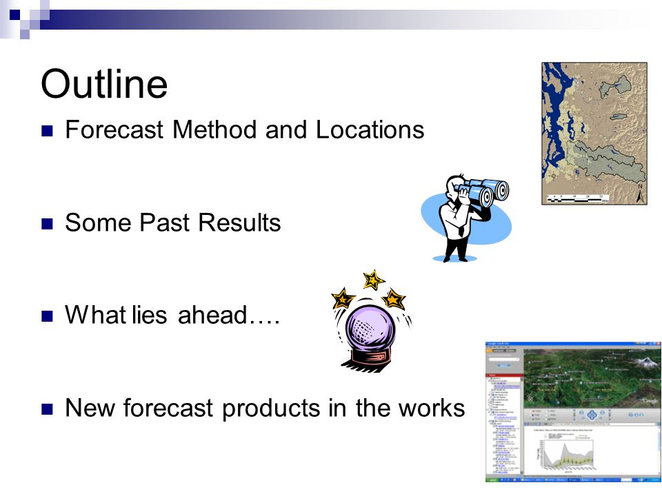 Outline Forecast Method and Locations Some Past Results What lies ahead….