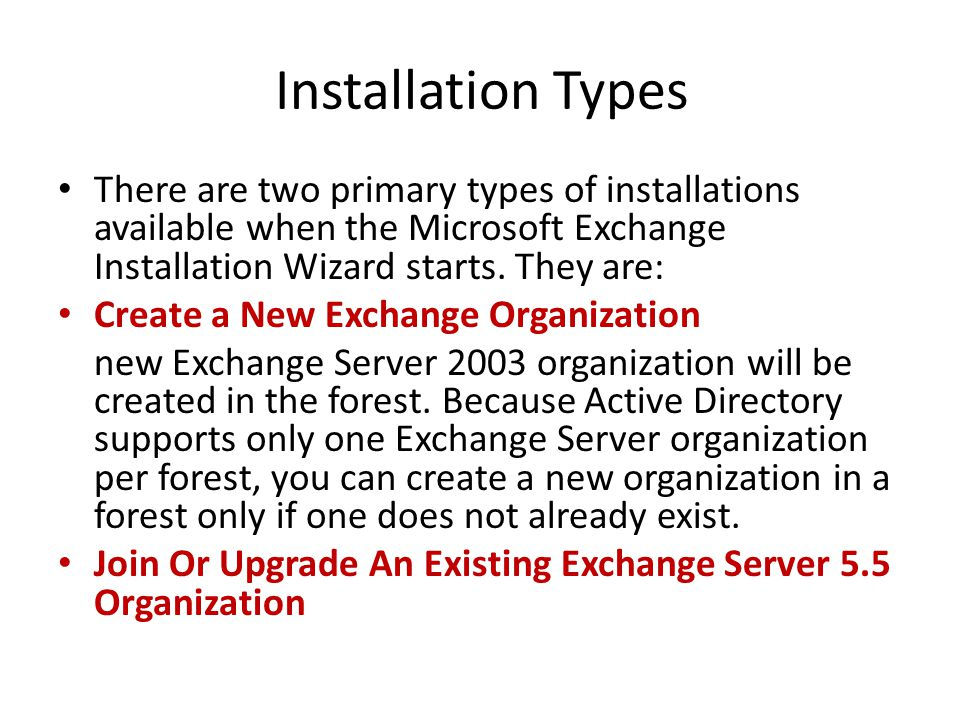 Installation Types There are two primary types of installations available when the Microsoft Exchange Installation Wizard starts.