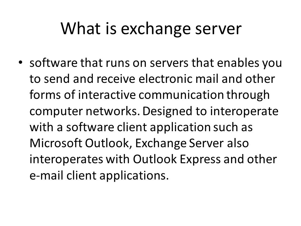 What is exchange server software that runs on servers that enables you to send and receive electronic mail and other forms of interactive communication through computer networks.