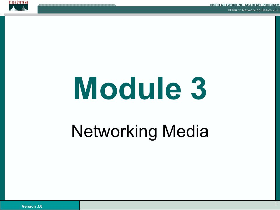 1 Version 3.0 Module 3 Networking Media